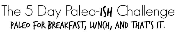 Paleo-ish Challenge